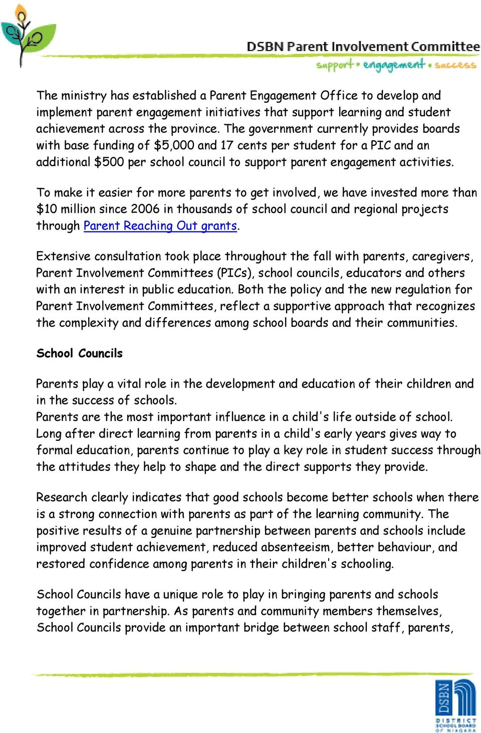 To make it easier for more parents to get involved, we have invested more than $10 million since 2006 in thousands of school council and regional projects through Parent Reaching Out grants.