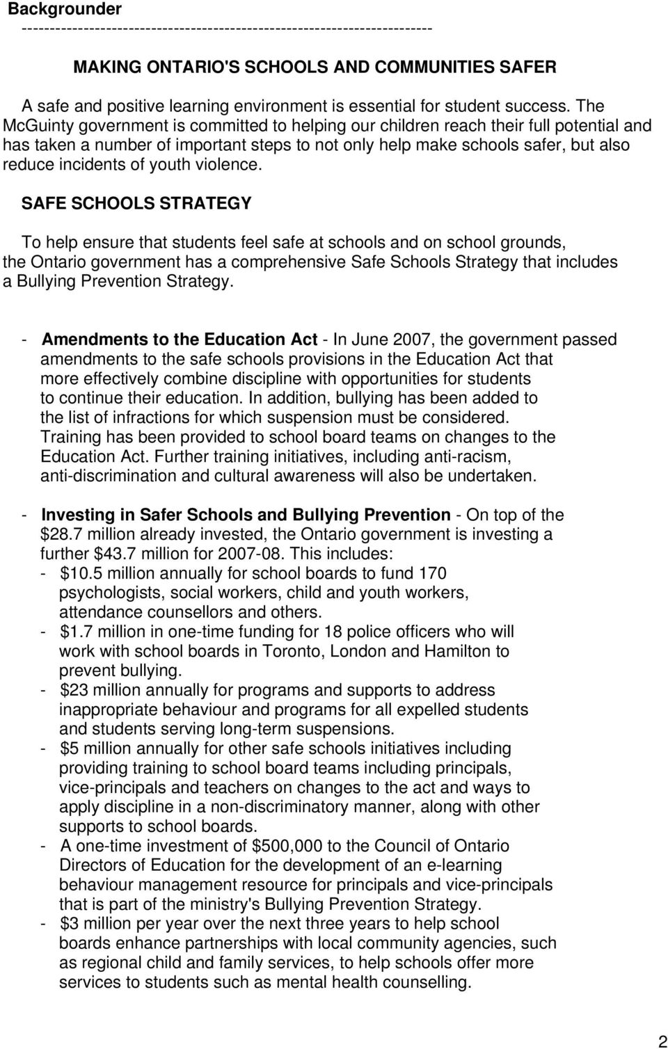 The McGuinty government is committed to helping our children reach their full potential and has taken a number of important steps to not only help make schools safer, but also reduce incidents of