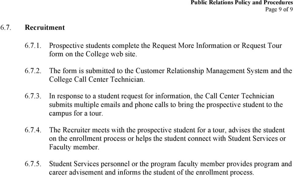In response to a student request for information, the Call Center Technician submits multiple emails and phone calls to bring the prospective student to the campus for a tour. 6.7.4.