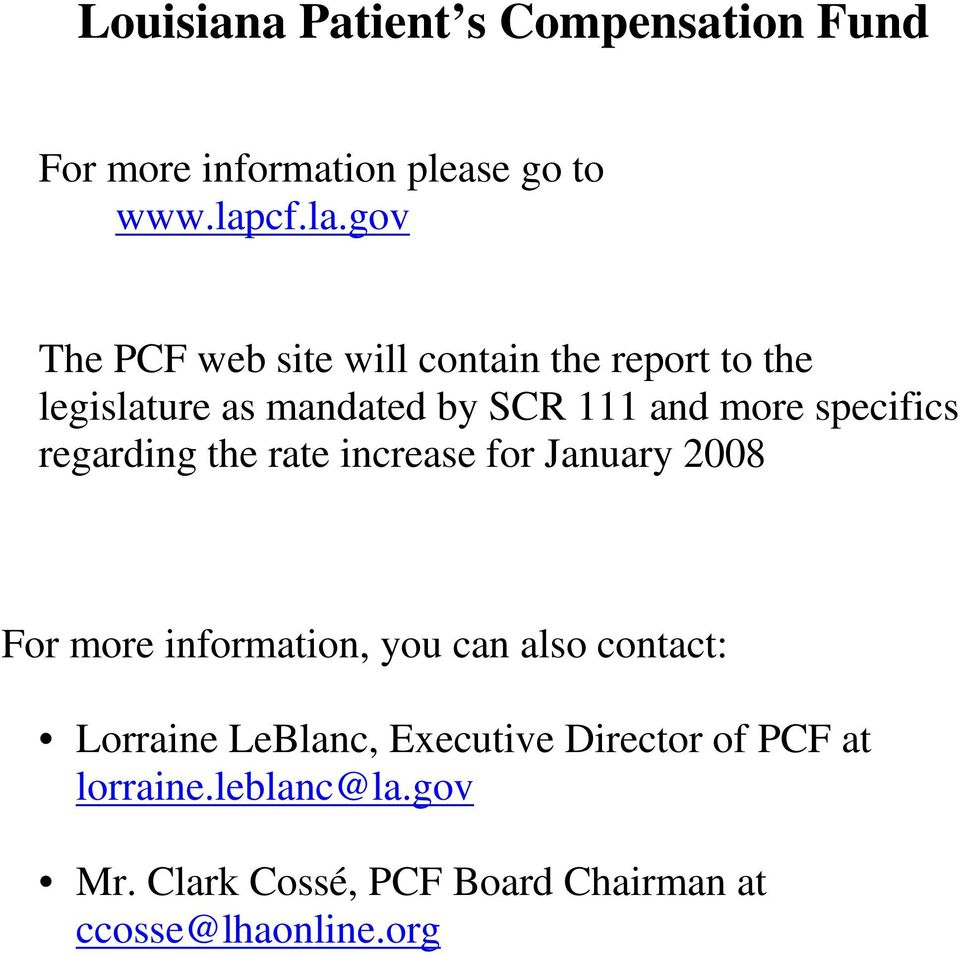 gov The PCF web site will contain the report to the legislature as mandated by SCR 111 and more