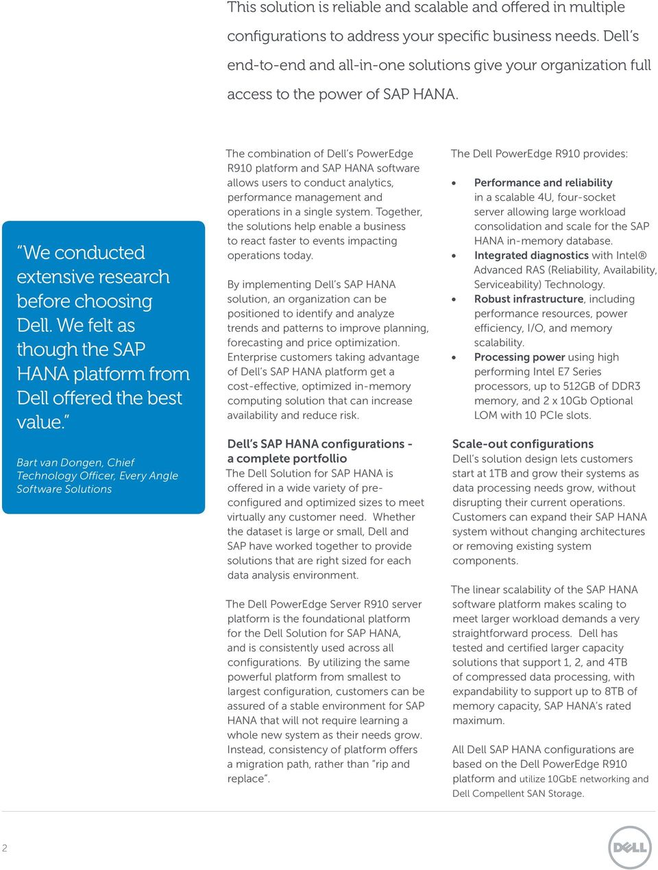 We felt as though the SAP HANA platform from Dell offered the best value.