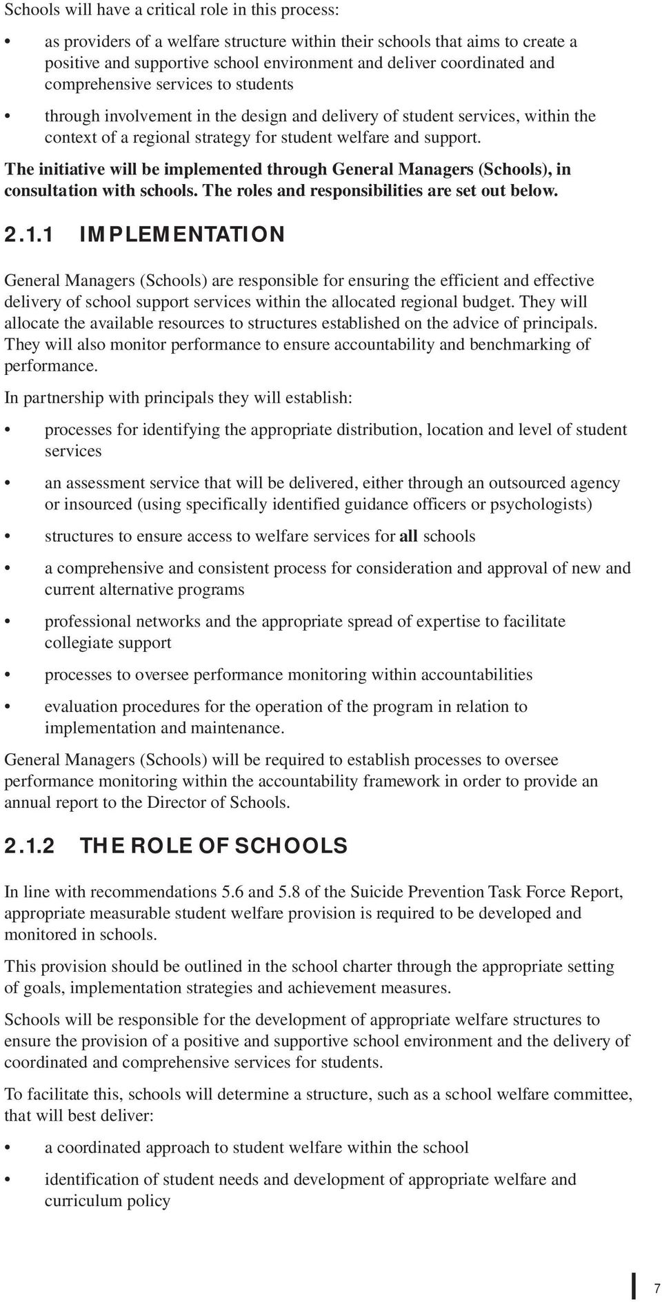 The initiative will be implemented through General Managers (Schools), in consultation with schools. The roles and responsibilities are set out below. 2.1.