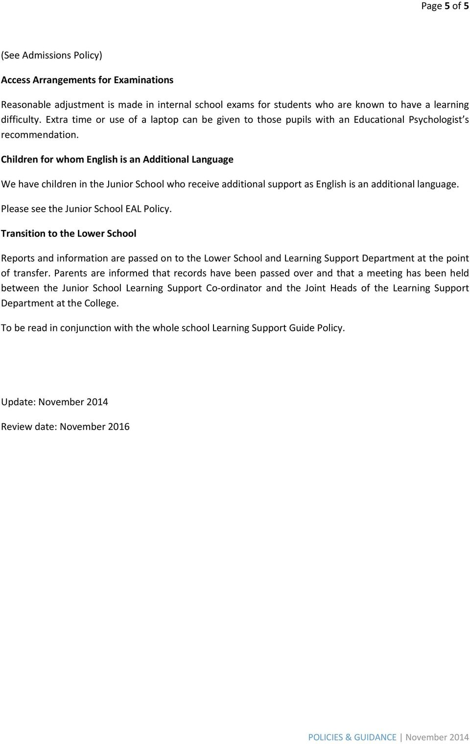 Children for whom English is an Additional Language We have children in the Junior School who receive additional support as English is an additional language. Please see the Junior School EAL Policy.