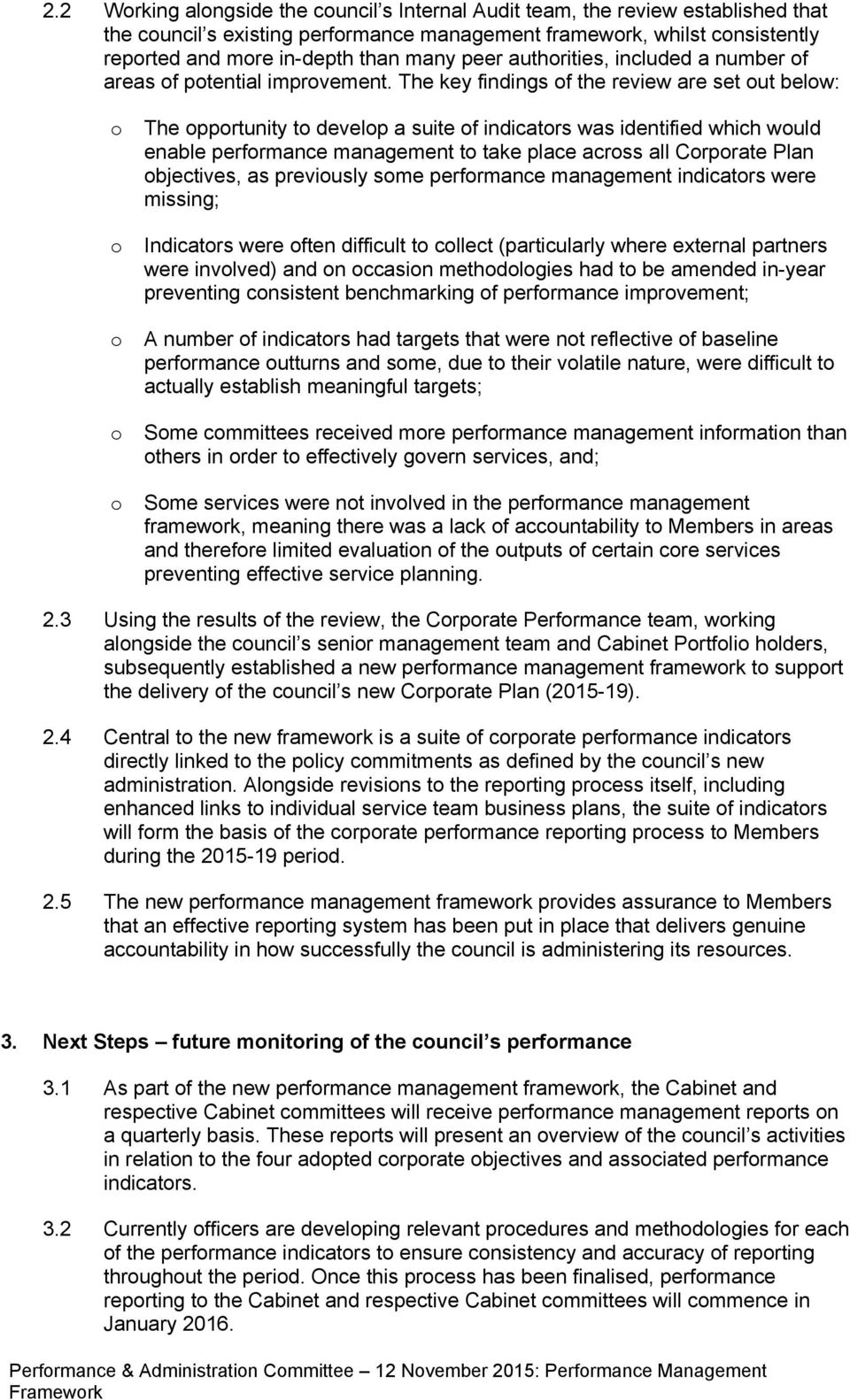The key findings f the review are set ut belw: The pprtunity t develp a suite f indicatrs was identified which wuld enable perfrmance management t take place acrss all Crprate Plan bjectives, as