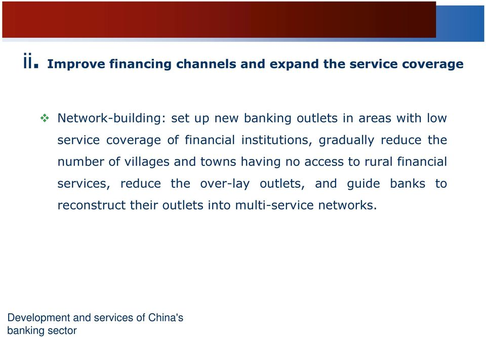 villages and towns having no access to rural financial services, reduce the over-lay outlets, and guide