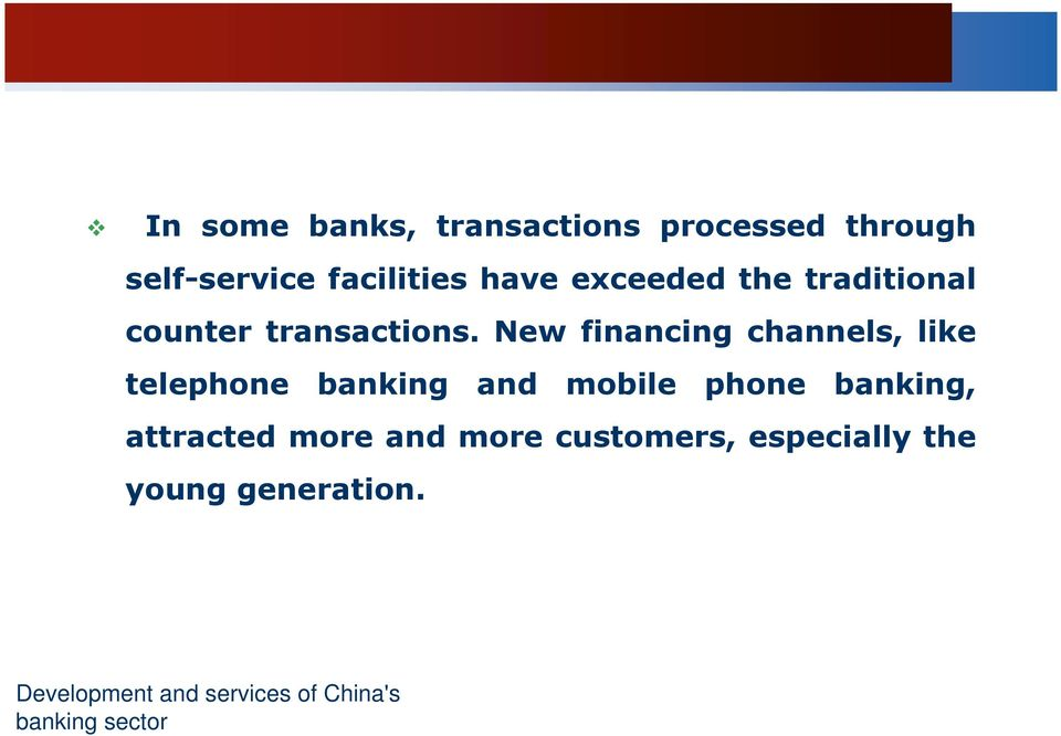 New financing channels, like telephone banking and mobile phone banking,