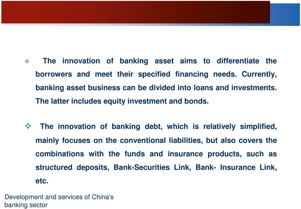 The innovation of banking debt, which is relatively simplified, mainly focuses on the conventional liabilities, but also covers the