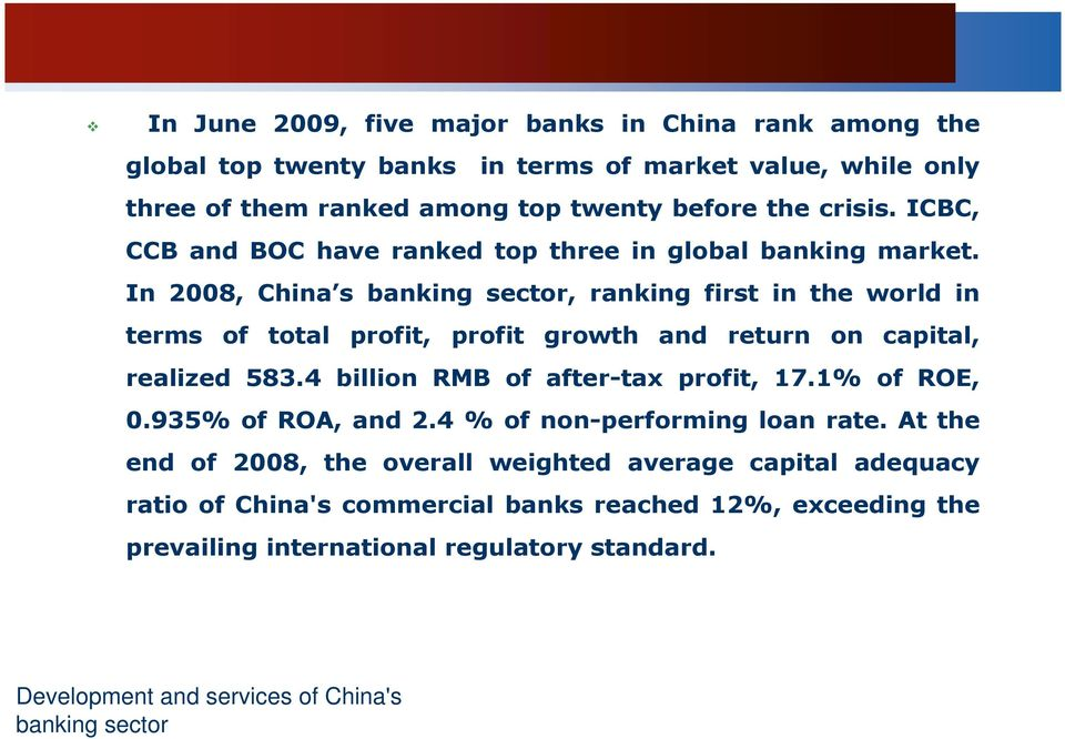 In 2008, China s banking sector, ranking first in the world in terms of total profit, profit growth and return on capital, realized 583.4 billion RMB of after-tax profit, 17.