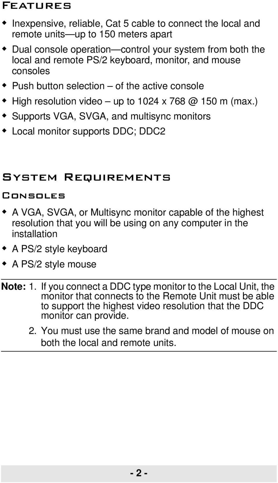 ) Supports VGA, SVGA, and multisync monitors Local monitor supports DDC; DDC2 System Requirements Consoles A VGA, SVGA, or Multisync monitor capable of the highest resolution that you will be using