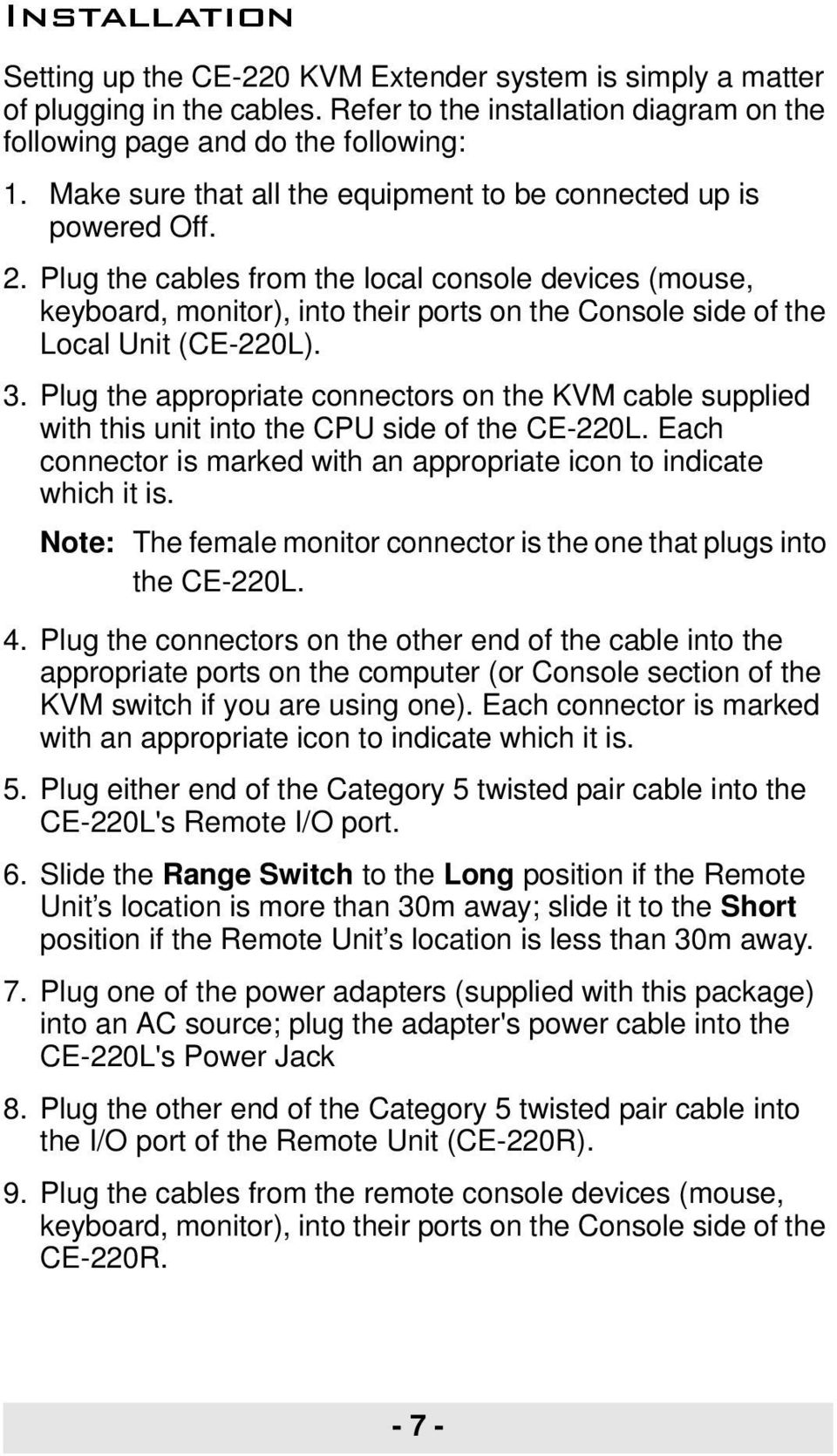 Plug the cables from the local console devices (mouse, keyboard, monitor), into their ports on the Console side of the Local Unit (CE-220L). 3.