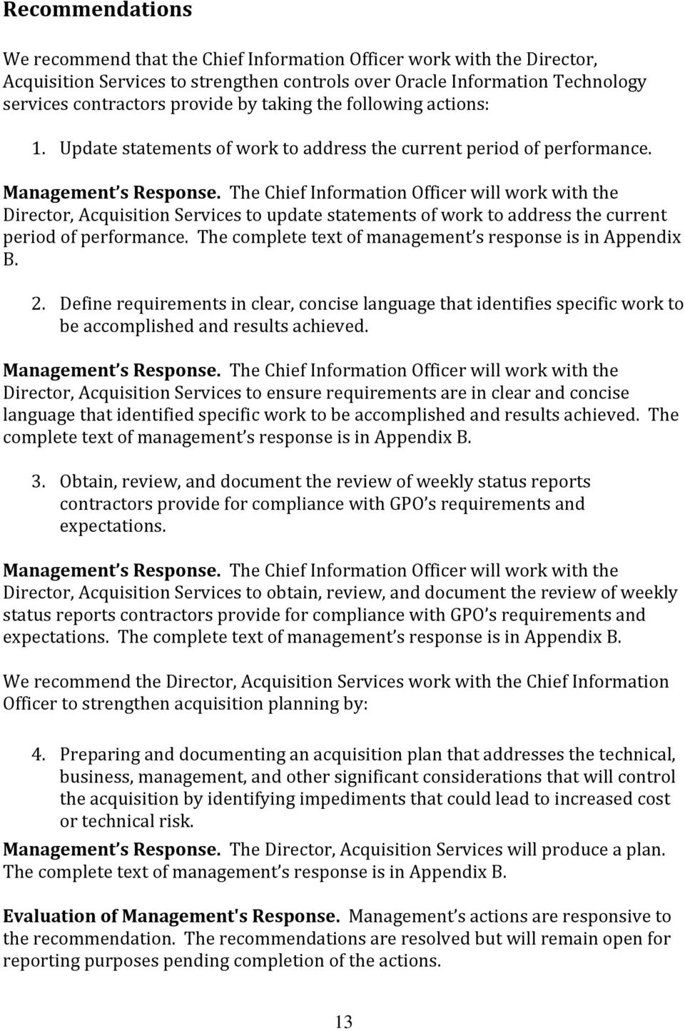 The Chief Information Officer will work with the Director, Acquisition Services to update statements of work to address the current period of performance.