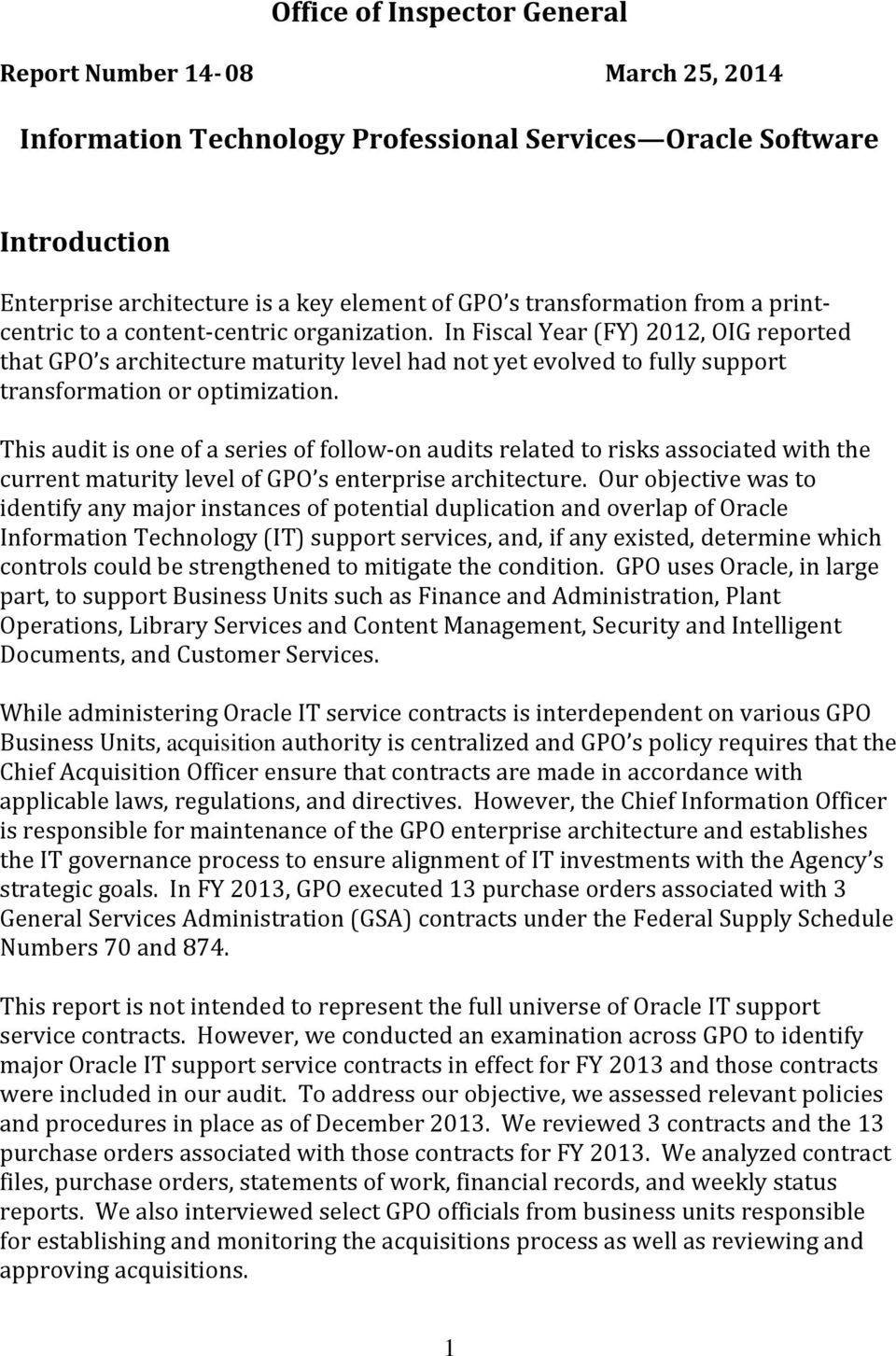 In Fiscal Year (FY) 2012, OIG reported that GPO s architecture maturity level had not yet evolved to fully support transformation or optimization.