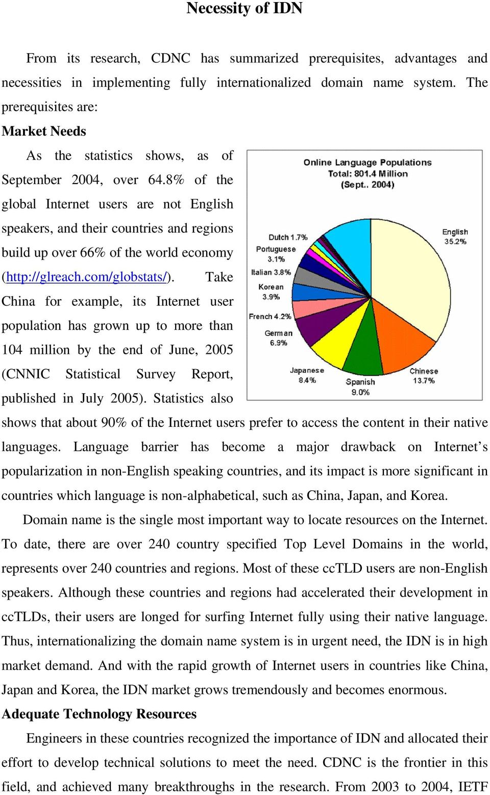 8% of the global Internet users are not English speakers, and their countries and regions build up over 66% of the world economy (http://glreach.com/globstats/).