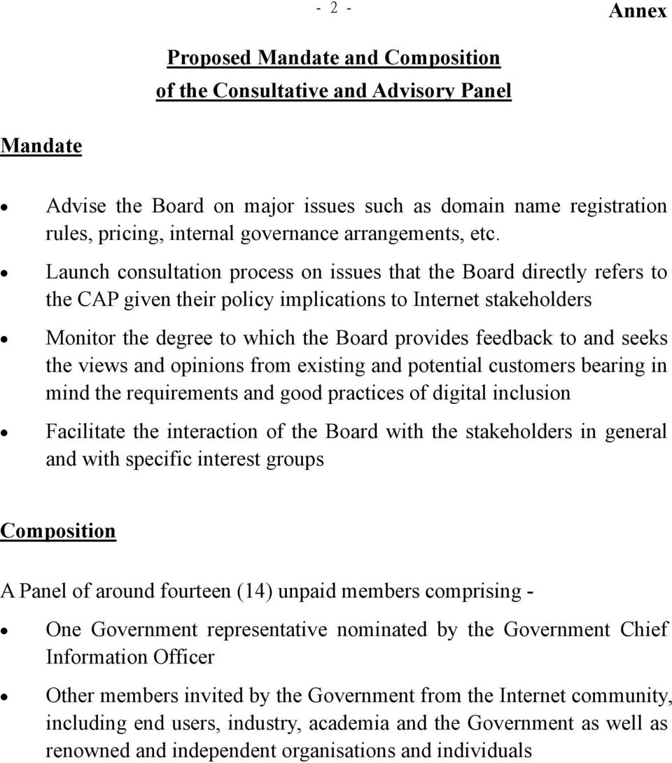 Launch consultation process on issues that the Board directly refers to the CAP given their policy implications to Internet stakeholders Monitor the degree to which the Board provides feedback to and