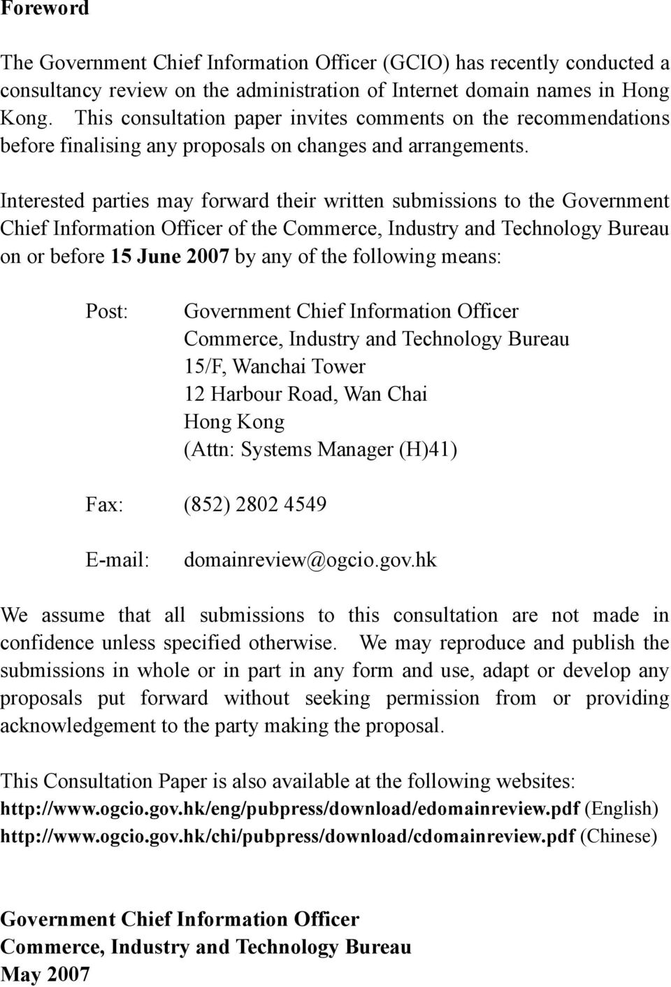 Interested parties may forward their written submissions to the Government Chief Information Officer of the Commerce, Industry and Technology Bureau on or before 15 June 2007 by any of the following