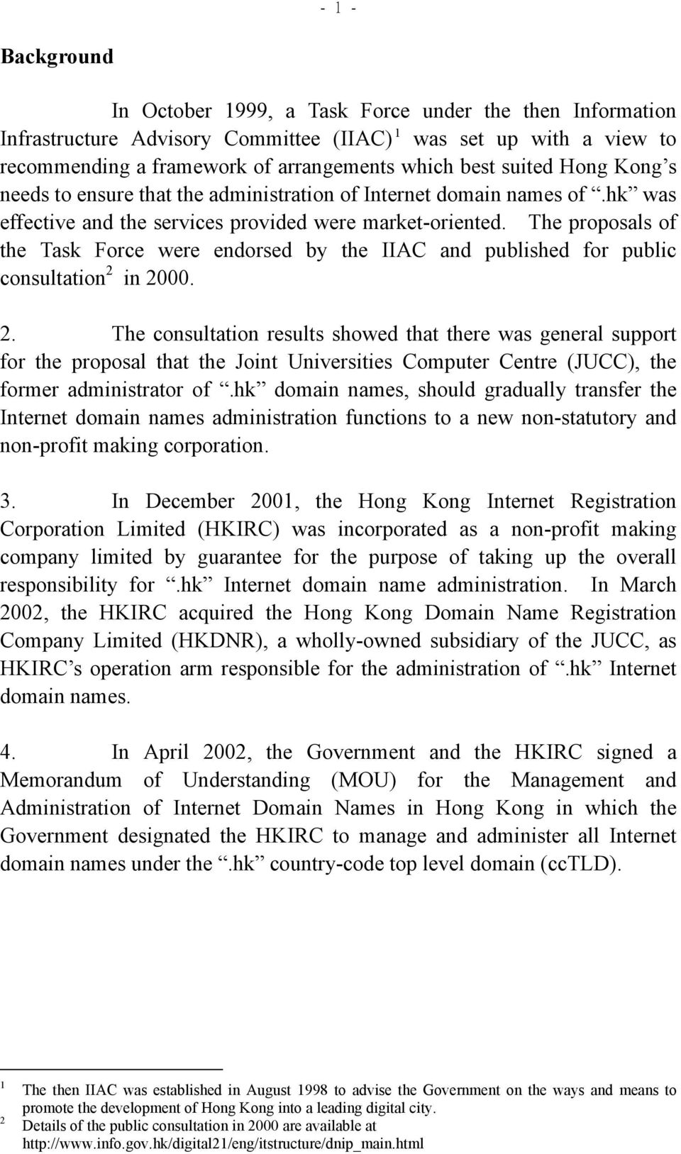 The proposals of the Task Force were endorsed by the IIAC and published for public consultation 2