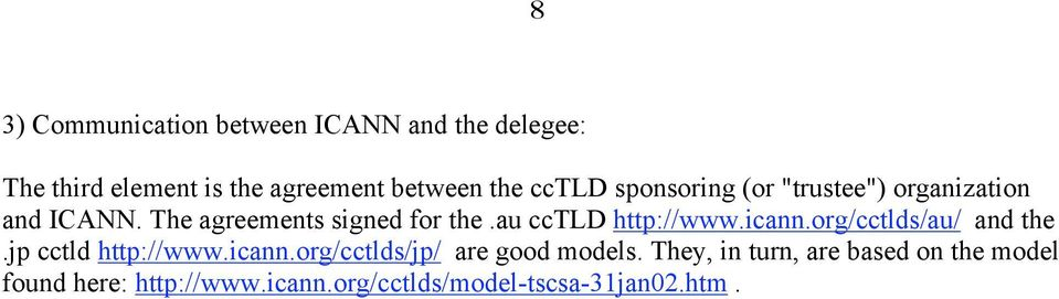 au cctld http://www.icann.org/cctlds/au/ and the.jp cctld http://www.icann.org/cctlds/jp/ are good models.
