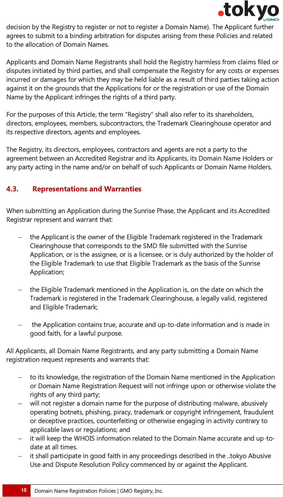 Applicants and Domain Name Registrants shall hold the Registry harmless from claims filed or disputes initiated by third parties, and shall compensate the Registry for any costs or expenses incurred