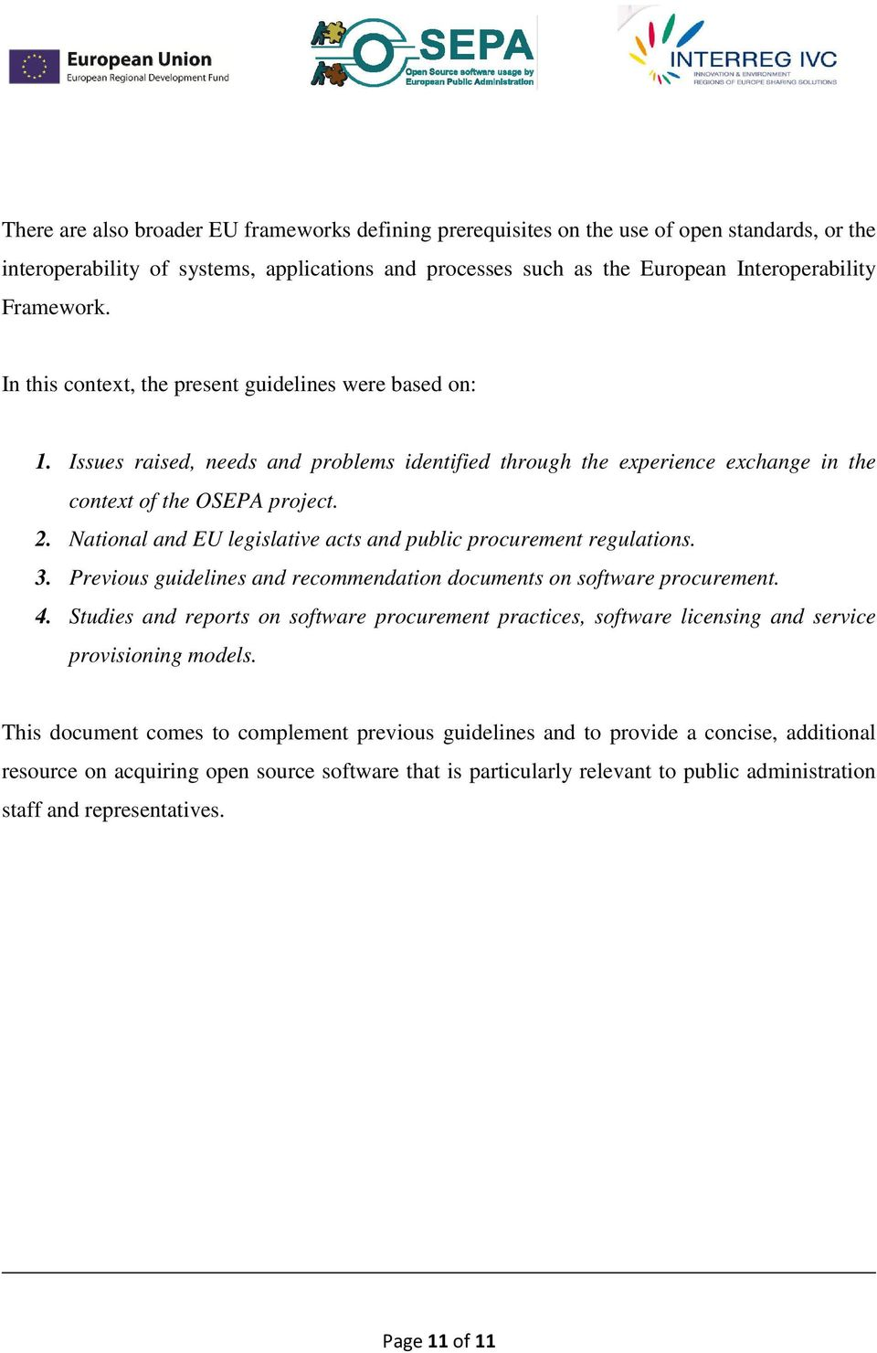 National and EU legislative acts and public procurement regulations. 3. Previous guidelines and recommendation documents on software procurement. 4.