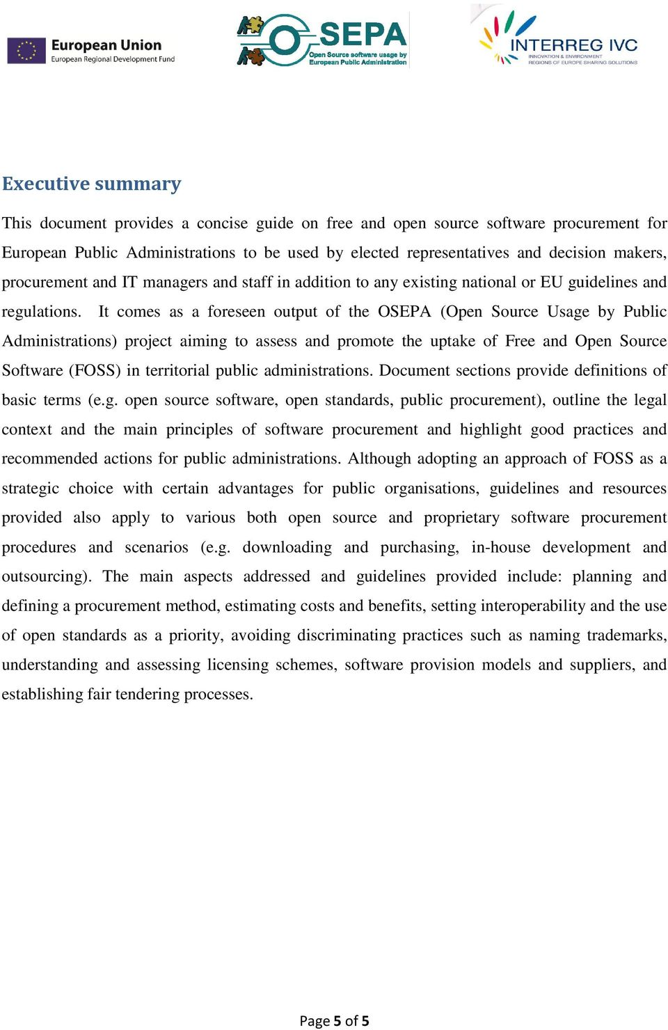 It comes as a foreseen output of the OSEPA (Open Source Usage by Public Administrations) project aiming to assess and promote the uptake of Free and Open Source Software (FOSS) in territorial public