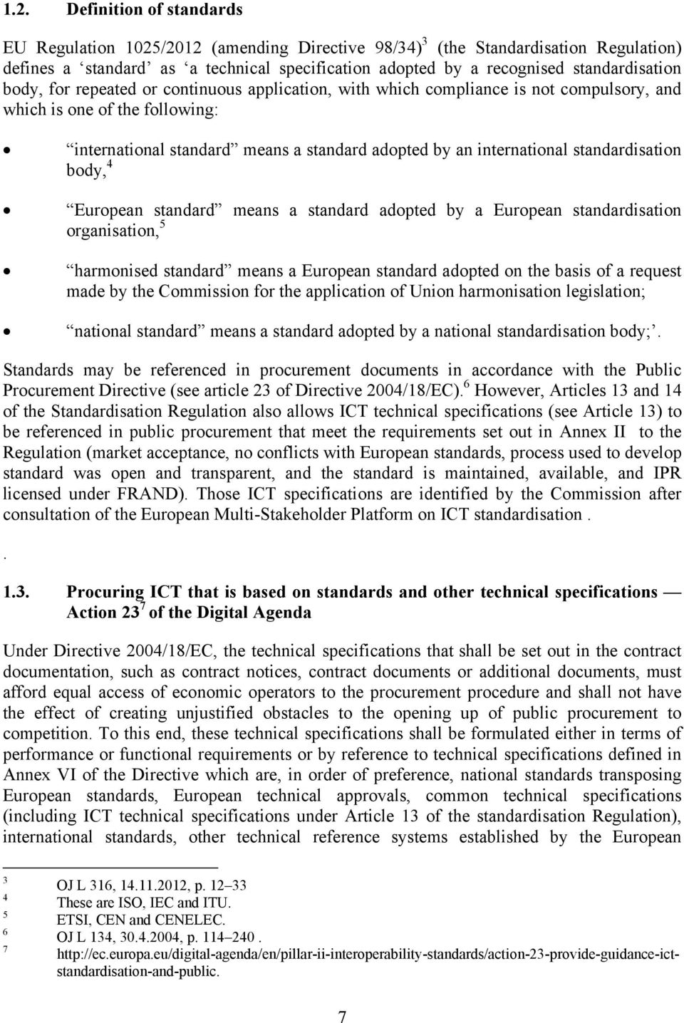 international standardisation body, 4 European standard means a standard adopted by a European standardisation organisation, 5 harmonised standard means a European standard adopted on the basis of a