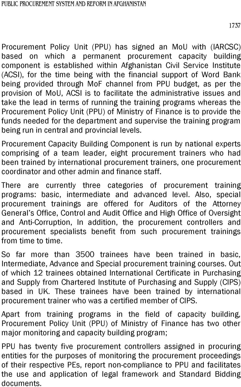 the lead in terms of running the training programs whereas the Procurement Policy Unit (PPU) of Ministry of Finance is to provide the funds needed for the department and supervise the training