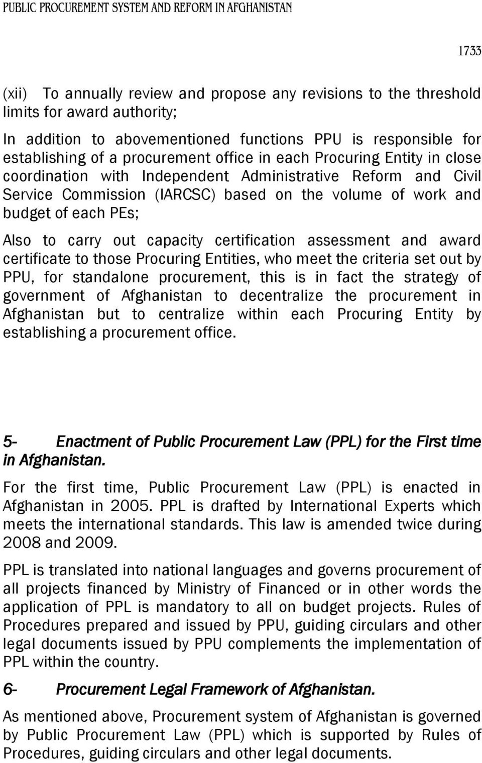 out capacity certification assessment and award certificate to those Procuring Entities, who meet the criteria set out by PPU, for standalone procurement, this is in fact the strategy of government