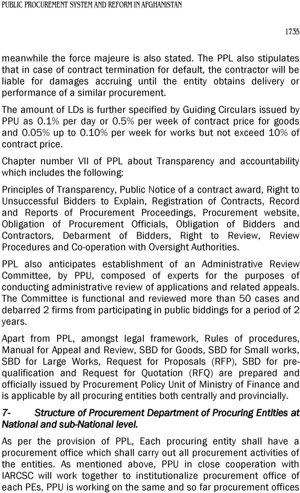 The amount of LDs is further specified by Guiding Circulars issued by PPU as 0.1% per day or 0.5% per week of contract price for goods and 0.05% up to 0.