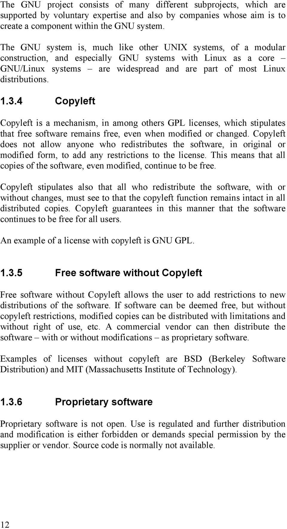 1.3.4 Copyleft Copyleft is a mechanism, in among others GPL licenses, which stipulates that free software remains free, even when modified or changed.