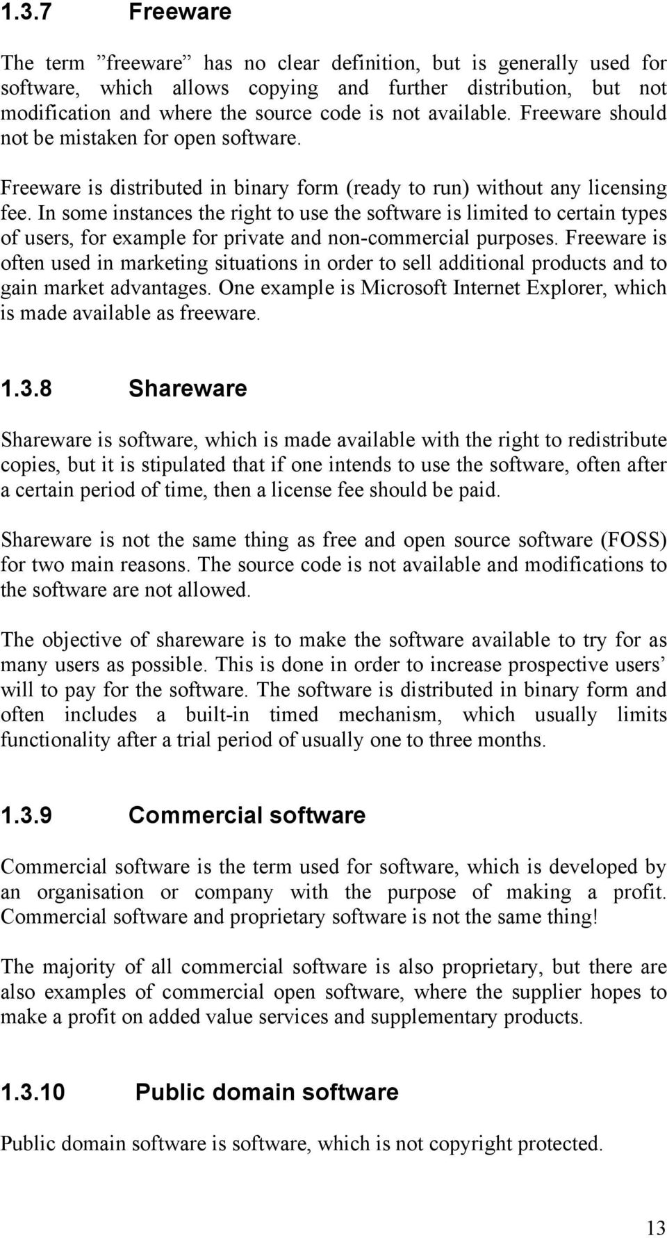In some instances the right to use the software is limited to certain types of users, for example for private and non-commercial purposes.