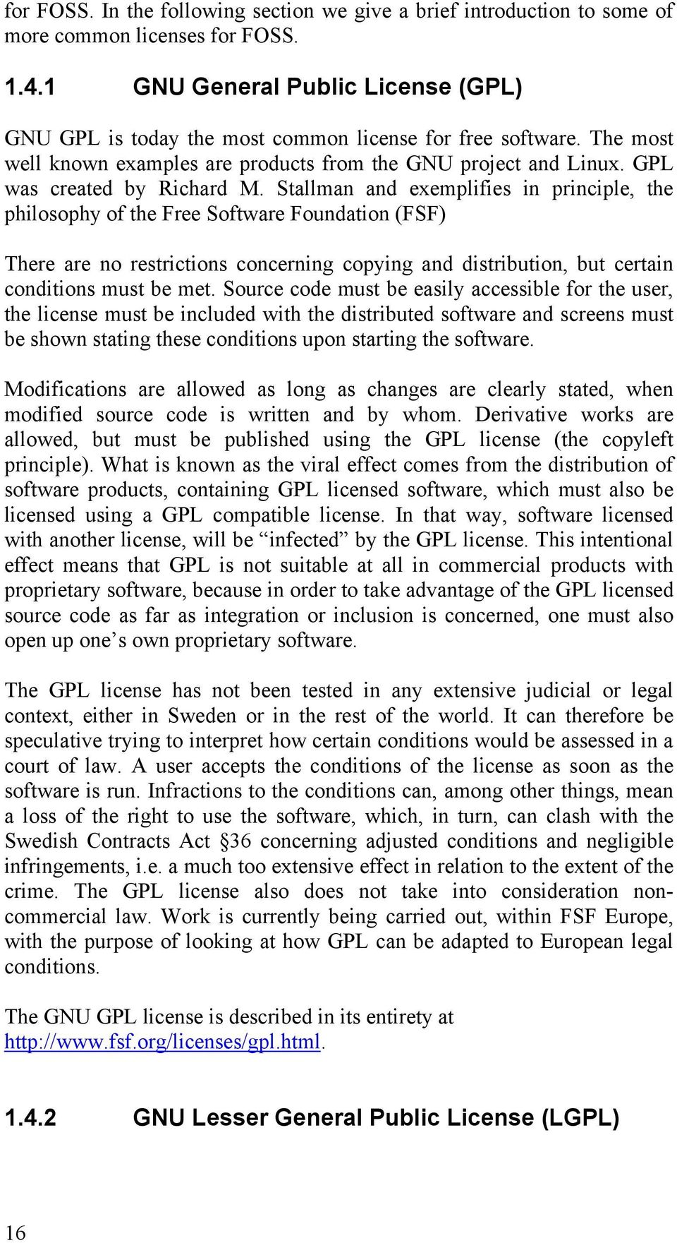 Stallman and exemplifies in principle, the philosophy of the Free Software Foundation (FSF) There are no restrictions concerning copying and distribution, but certain conditions must be met.
