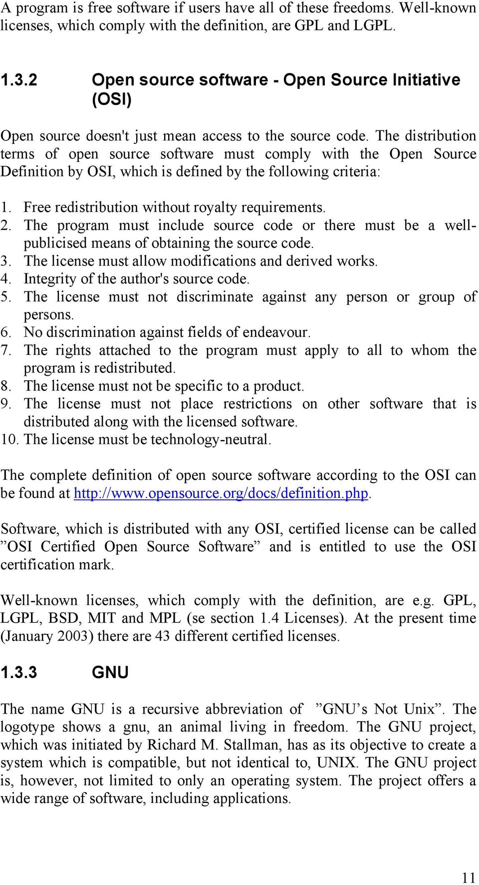 The distribution terms of open source software must comply with the Open Source Definition by OSI, which is defined by the following criteria: 1. Free redistribution without royalty requirements. 2.
