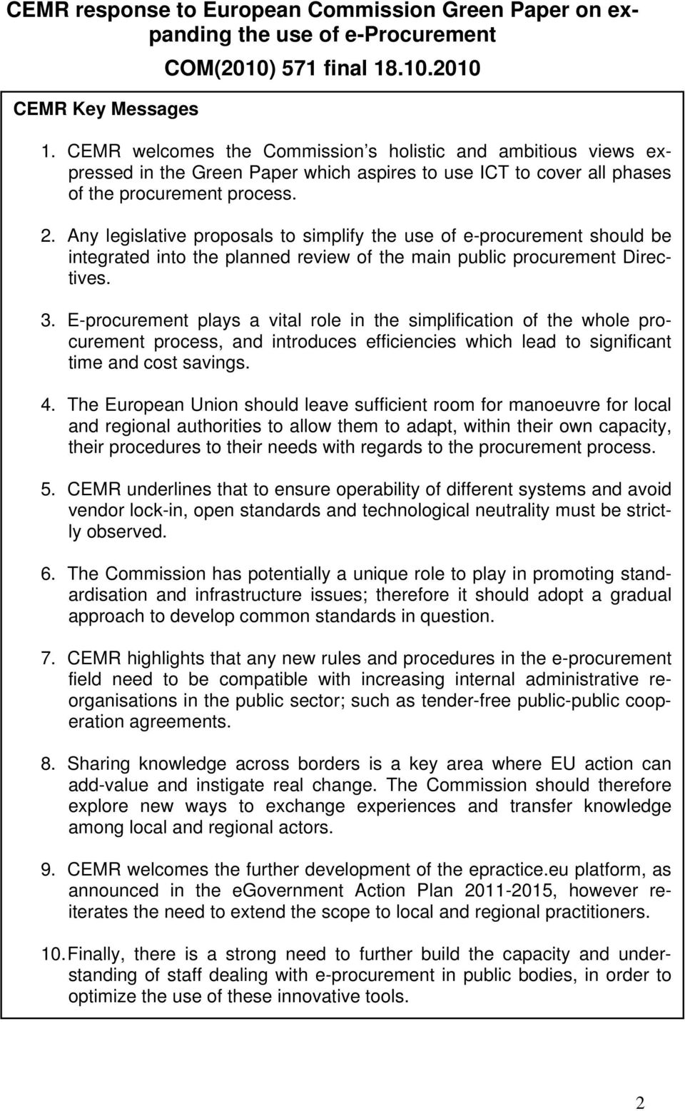 Any legislative proposals to simplify the use of e-procurement should be integrated into the planned review of the main public procurement Directives. 3.