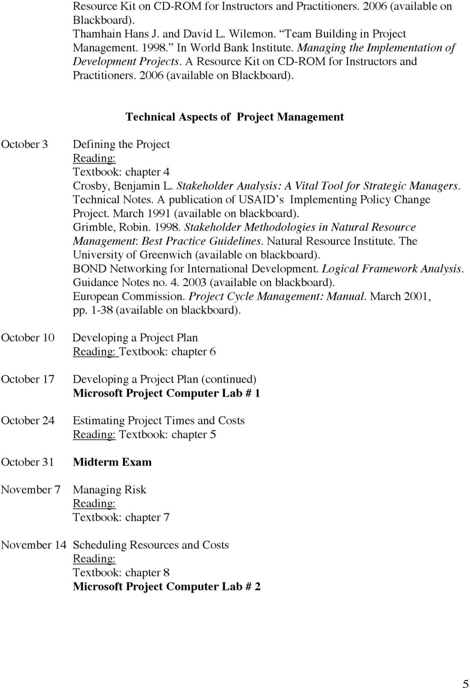 Technical Aspects of Project Management October 3 October 10 October 17 October 24 October 31 November 7 Defining the Project Textbook: chapter 4 Crosby, Benjamin L.