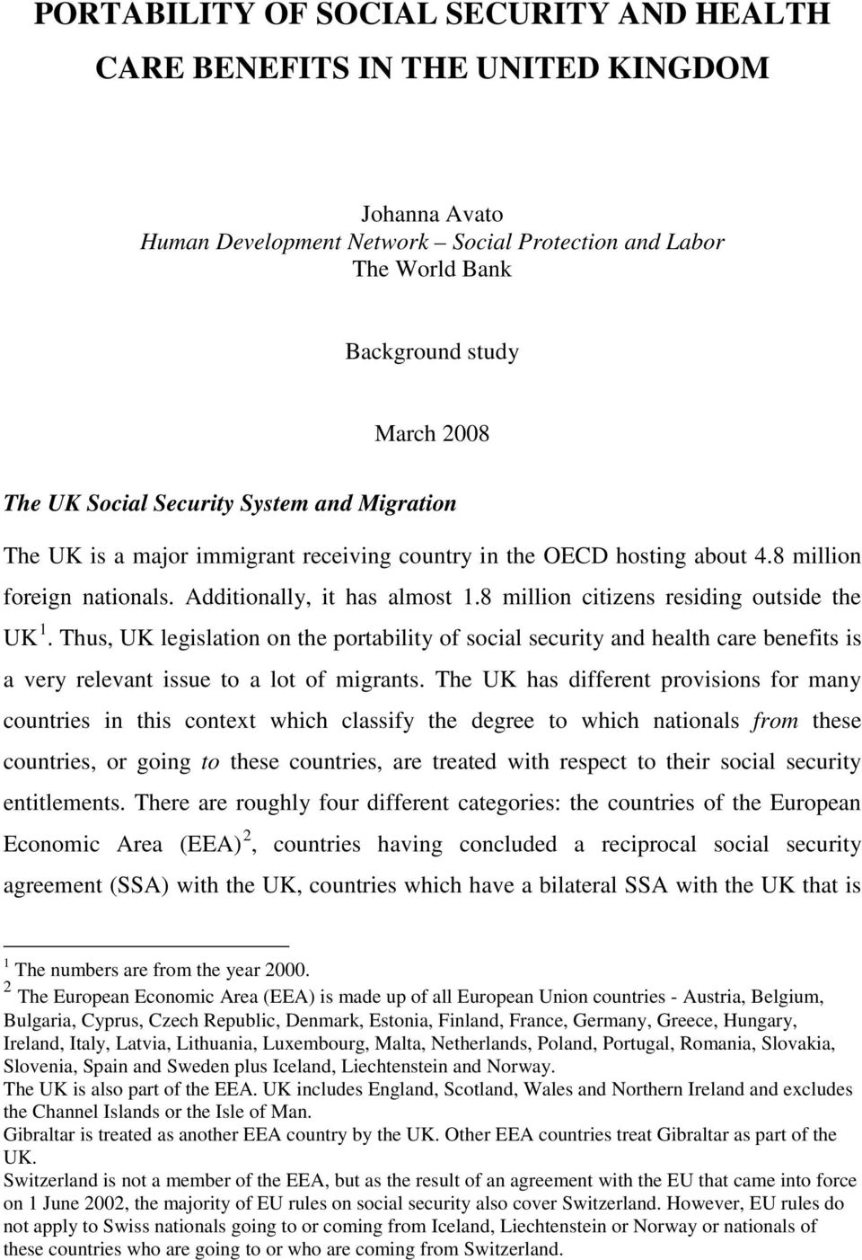 8 million citizens residing outside the UK 1. Thus, UK legislation on the portability of social security and health care benefits is a very relevant issue to a lot of migrants.