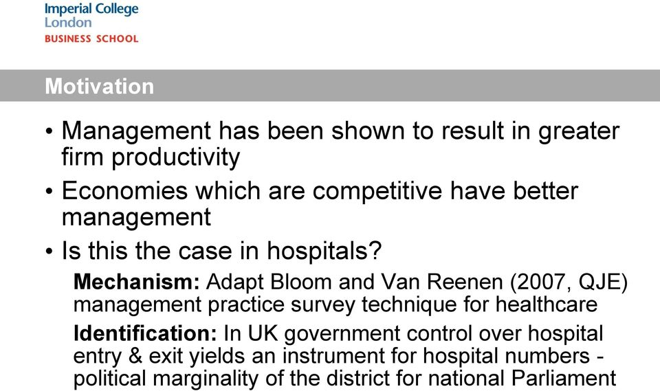 Mechanism: Adapt Bloom and Van Reenen (2007, QJE) management practice survey technique for healthcare