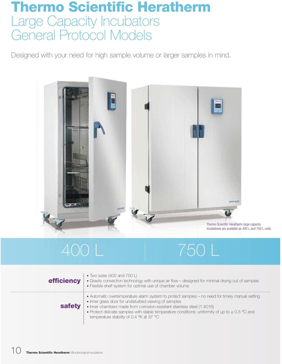 400 L 750 L efficiency safety Two sizes (400 and 750 L) Gravity convection technology with unique air flow designed for minimal drying out of samples Flexible shelf system for optimal use of chamber