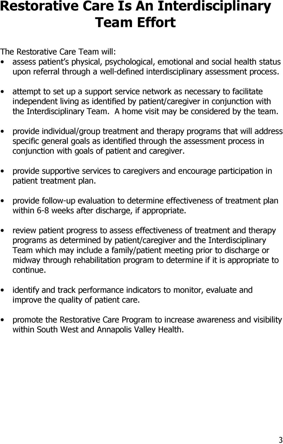 attempt to set up a support service network as necessary to facilitate independent living as identified by patient/caregiver in conjunction with the Interdisciplinary Team.