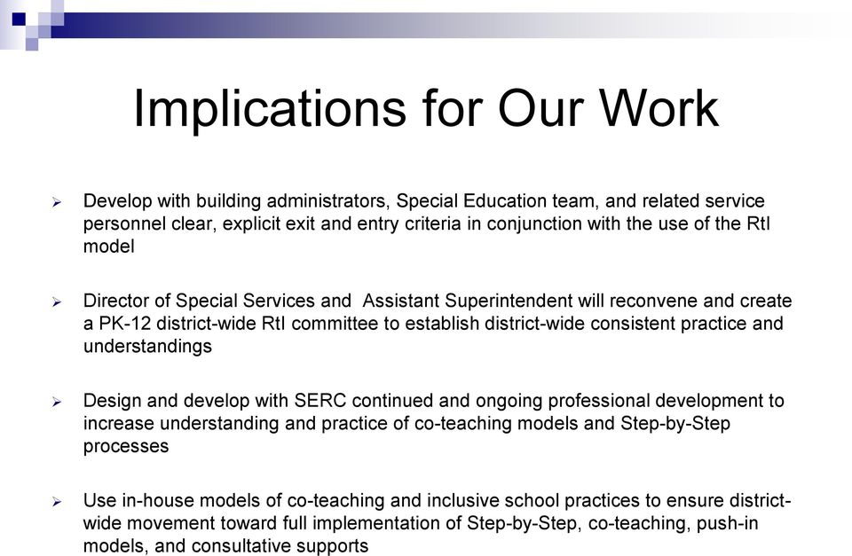 understandings Design and develop with SERC continued and ongoing professional development to increase understanding and practice of co-teaching models and Step-by-Step processes Use