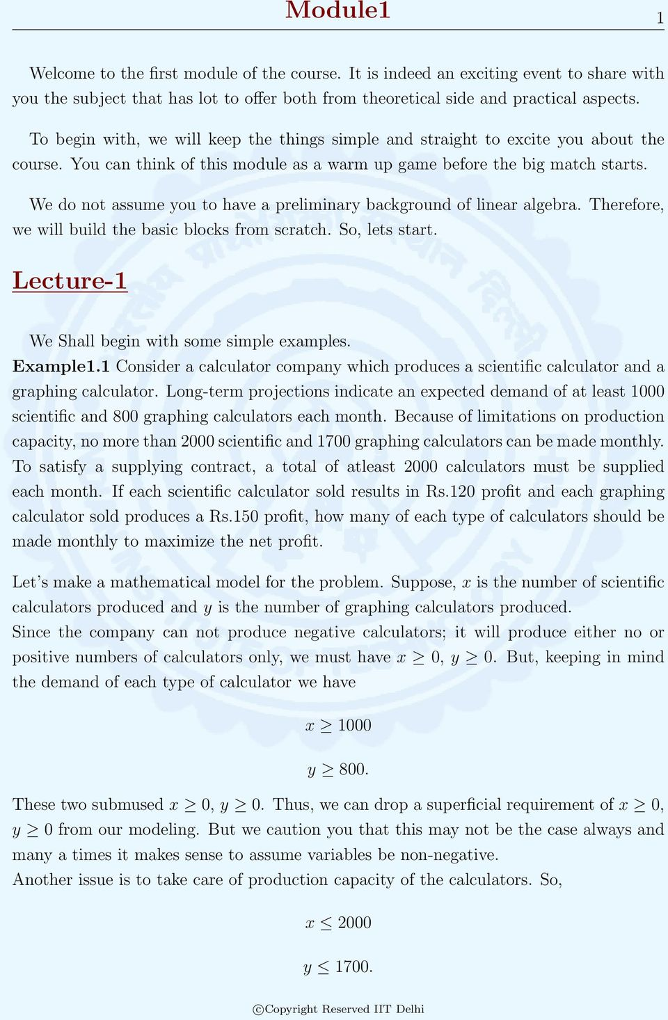We do not assume you to have a preliminary background of linear algebra. Therefore, we will build the basic blocks from scratch. So, lets start. Lecture-1 We Shall begin with some simple examples.