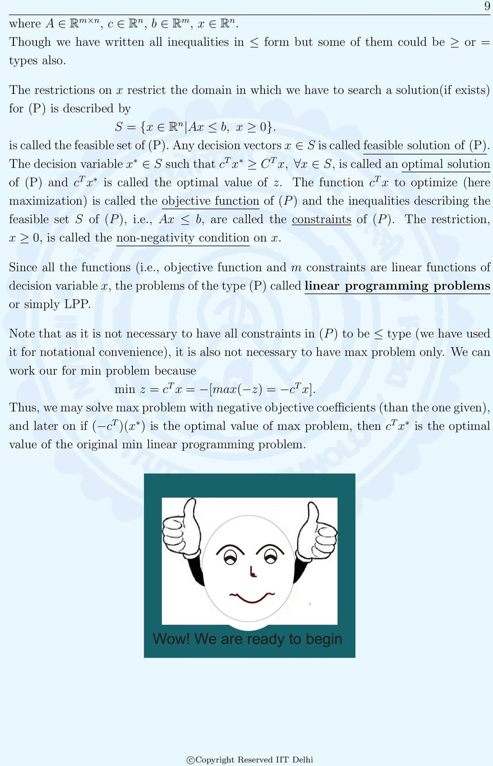 Any decision vectors x S is called feasible solution of (P). The decision variable x S such that c T x C T x, x S, is called an optimal solution of (P) and c T x is called the optimal value of z.