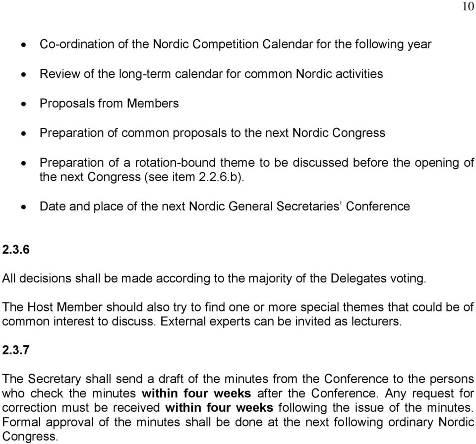 Date and place of the next Nordic General Secretaries Conference 2.3.6 All decisions shall be made according to the majority of the Delegates voting.