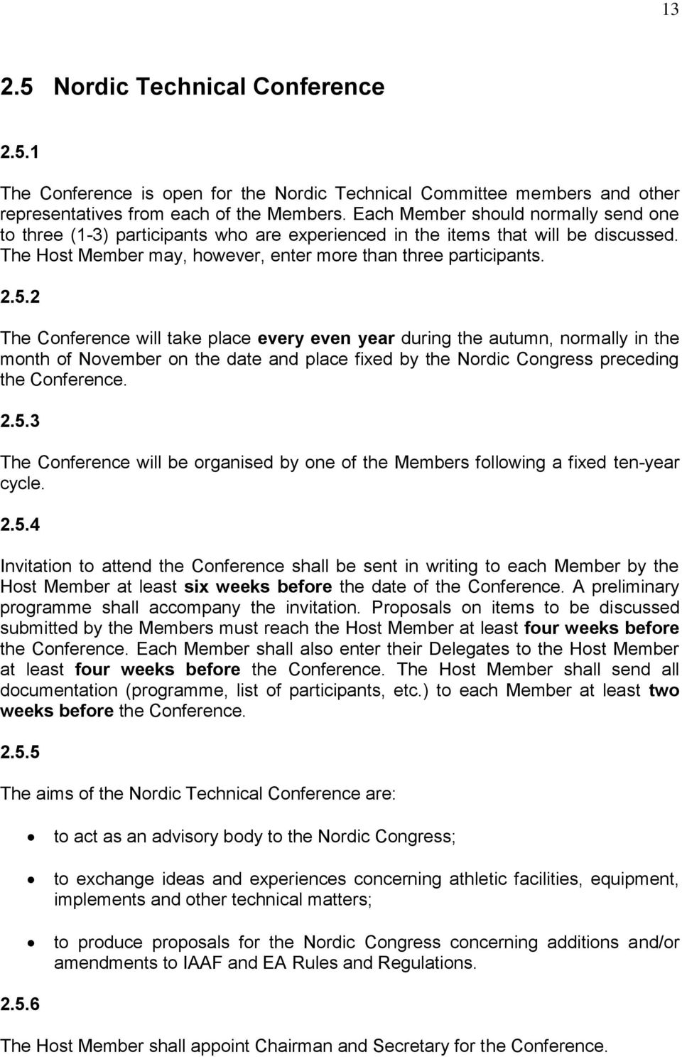 2 The Conference will take place every even year during the autumn, normally in the month of November on the date and place fixed by the Nordic Congress preceding the Conference. 2.5.