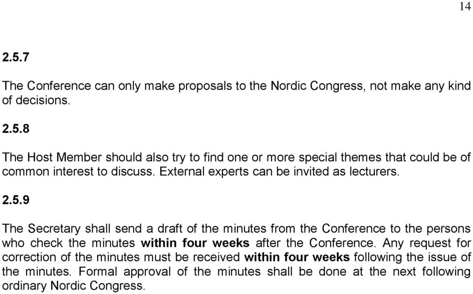 9 The Secretary shall send a draft of the minutes from the Conference to the persons who check the minutes within four weeks after the Conference.