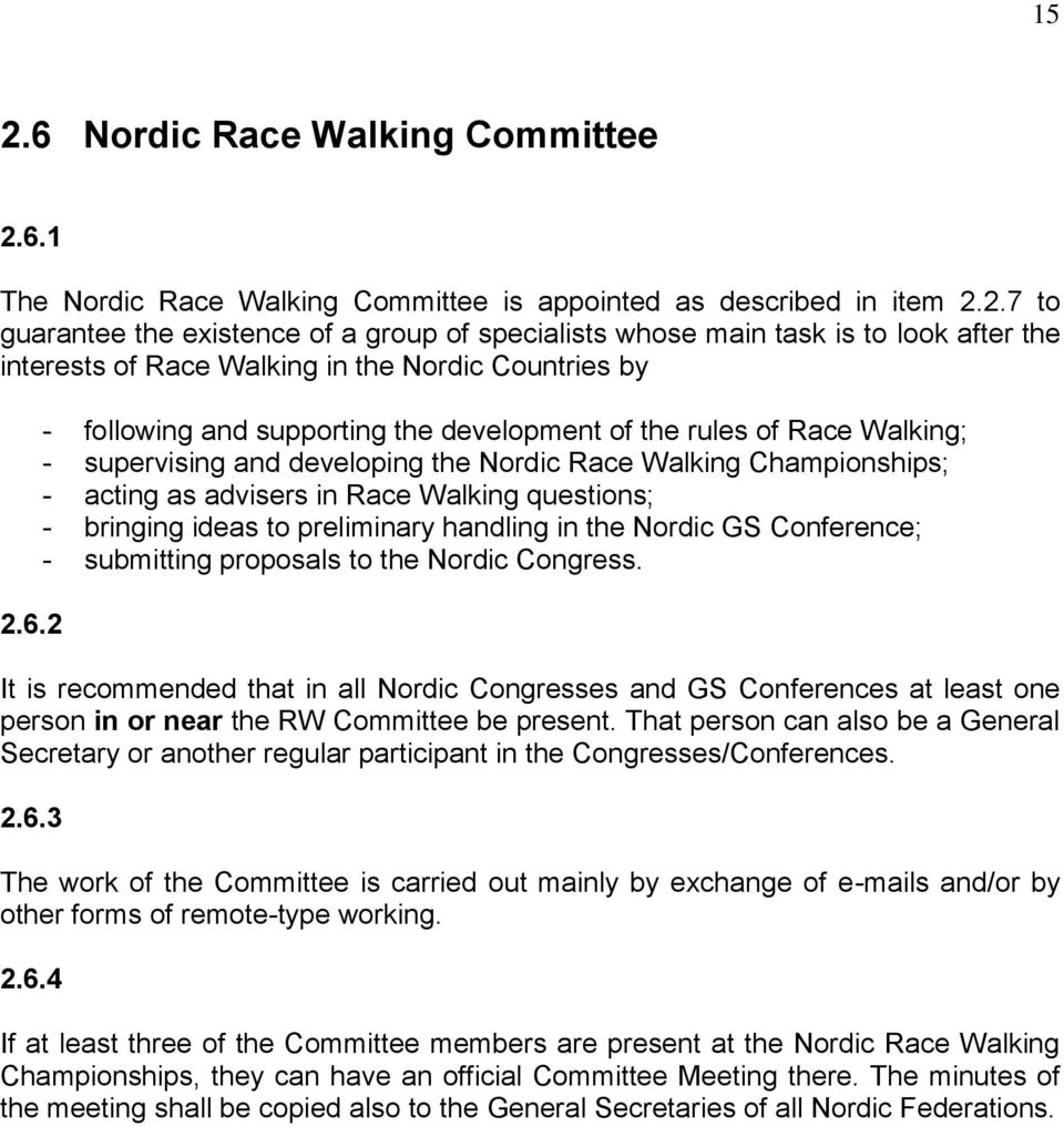 bringing ideas to preliminary handling in the Nordic GS Conference; - submitting proposals to the Nordic Congress.