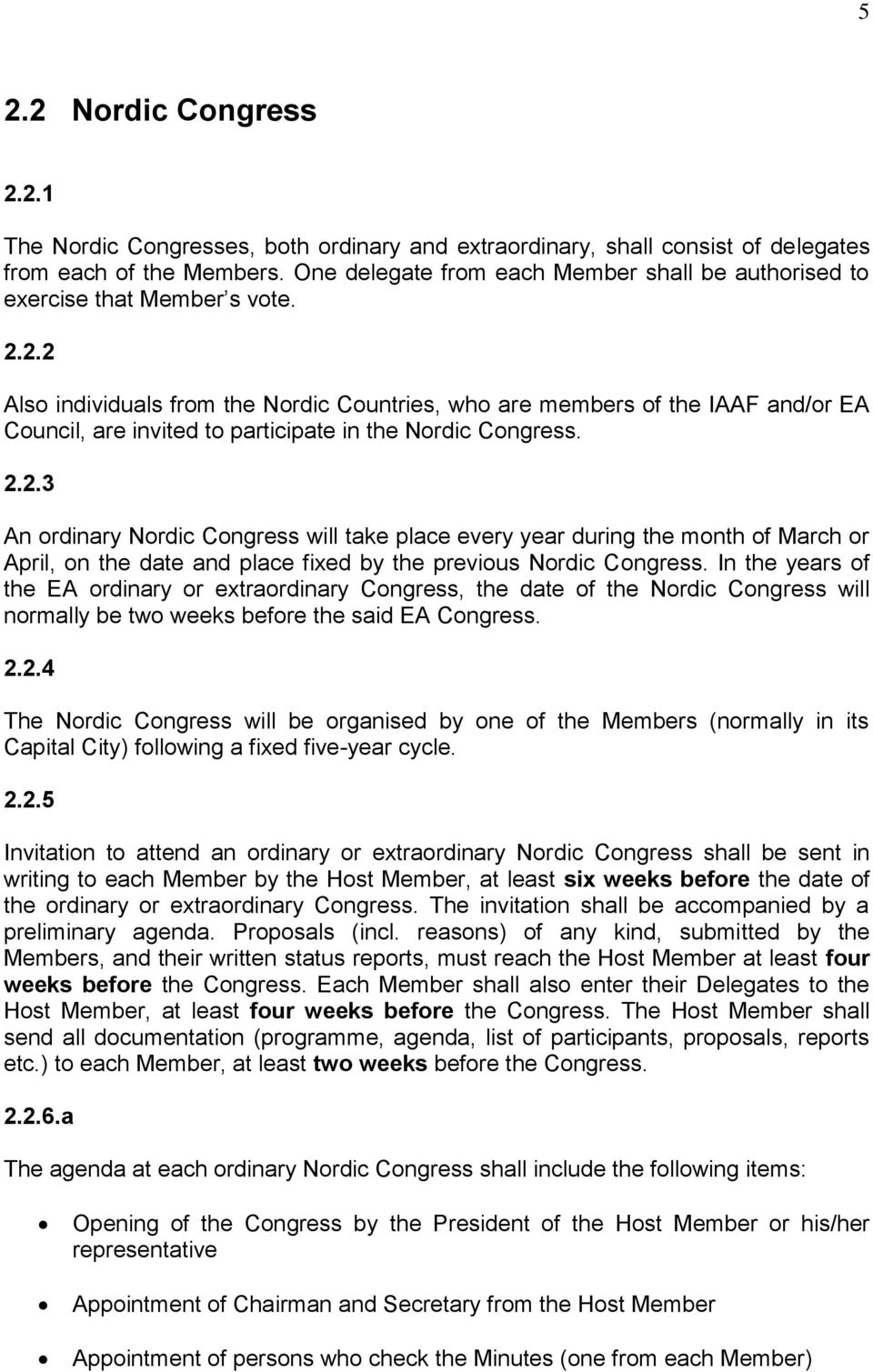 2.2 Also individuals from the Nordic Countries, who are members of the IAAF and/or EA Council, are invited to participate in the Nordic Congress. 2.2.3 An ordinary Nordic Congress will take place every year during the month of March or April, on the date and place fixed by the previous Nordic Congress.