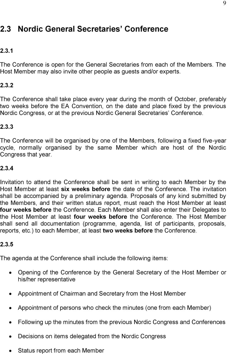 1 The Conference is open for the General Secretaries from each of the Members. The Host Member may also invite other people as guests and/or experts. 2.3.