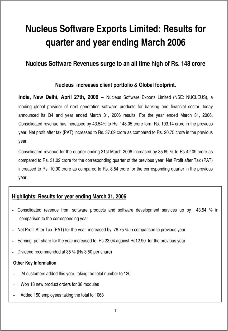 India, New Delhi, April 27th, 2006 - Nucleus Software Exports Limited (NSE: NUCLEUS), a leading global provider of next generation software products for banking and financial sector, today announced