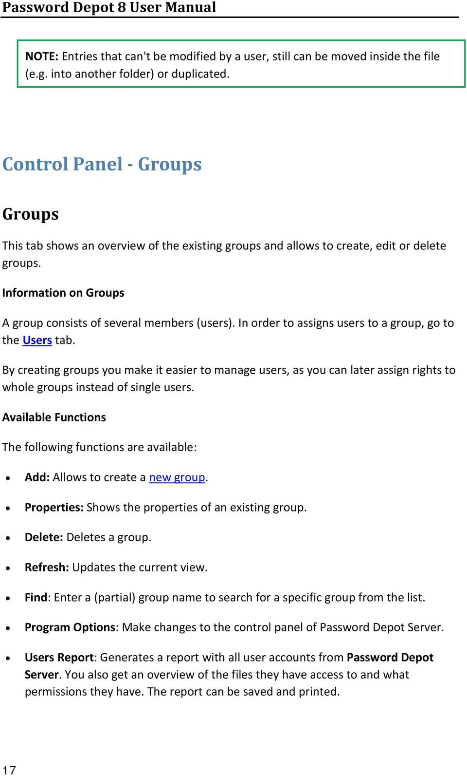 In order to assigns users to a group, go to the Users tab. By creating groups you make it easier to manage users, as you can later assign rights to whole groups instead of single users.