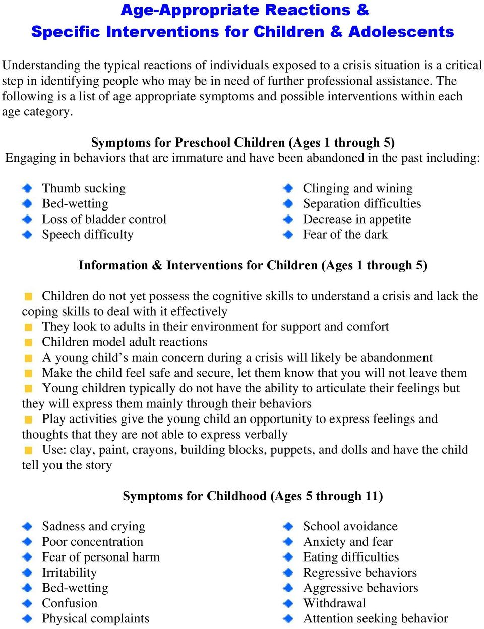 Symptoms for Preschool Children (Ages 1 through 5) Engaging in behaviors that are immature and have been abandoned in the past including: Thumb sucking Bed-wetting Loss of bladder control Speech